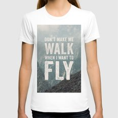 Don't Make Me Walk When I Want To Fly White SMALL Womens Fitted Tee