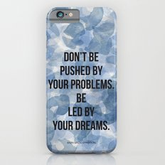 Don't be pushed by your problems. Be led by your dreams. Quote by Ralph Waldo Emmerson Slim Case iPhone 6s