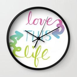 Love THIS Life Wall Clock