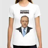 frank underwood T-shirts featuring You are entitled to nothing - Frank Underwood by Fantastisch.com