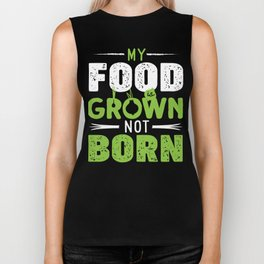 My Food Is Grown Not Born Biker Tank