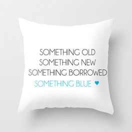Something Old Something New Something Borrowed Something Blue Throw Pillow