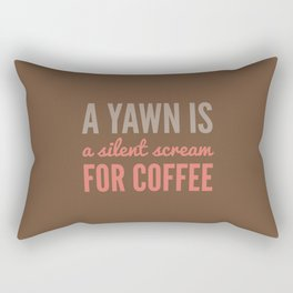 A YAWN IS A SILENT SCREAM FOR COFFEE (Brown) Rectangular Pillow