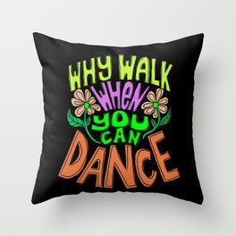 Why Walk When You Can Dance Throw Pillow
