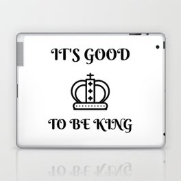 I'ts good to be king Laptop & iPad Skin
