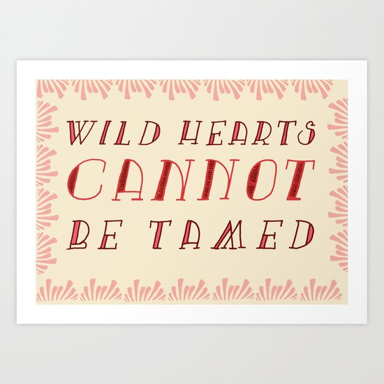 Wild Hearts Cannot Be Tamed Art Print