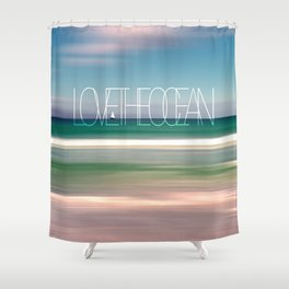 LOVE THE OCEAN II Shower Curtain