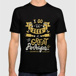 I go to seek a great perhaps T-shirt
