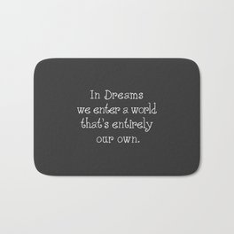 In dreams we enter a world that's entirely our own Bath Mat