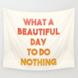 What A Beautiful Day To Do Nothing Wall Tapestry