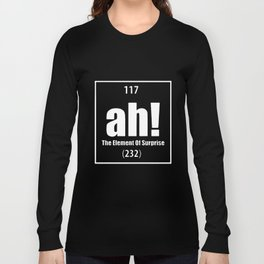 Ah The Element Of Surprise Funny Science Geek Tee Periodic Table Science T-Shirts Long Sleeve T-shirt