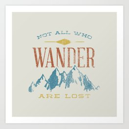 Not All who Wander are Lost Kunstdrucke