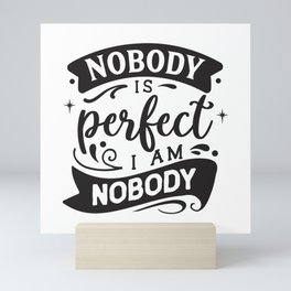 Nobody is perfect I am nobody - Funny hand drawn quotes illustration. Funny humor. Life sayings. Mini Art Print