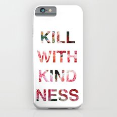 Kill With Kindness - Pink, White, Red Rose - Inspirational, Funny  Slim Case iPhone 6
