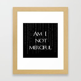Am I not merciful? Framed Art Print