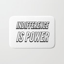 INDIFFERENCE IS POWER Bath Mat