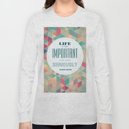 life is too important to be taken seriously Long Sleeve T-shirt