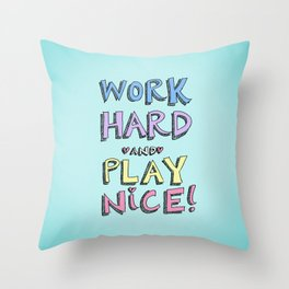 Work Hard and Play Nice Throw Pillow
