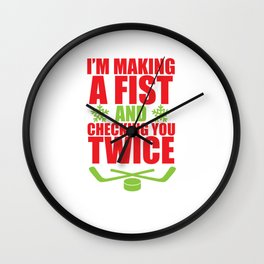 Making a Fist and Checking You Twice Hockey T-Shirt Wall Clock