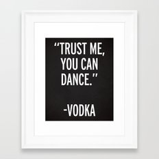 Trust Me Dance Vodka Funny Quote Framed Art Print