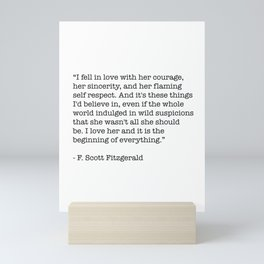 I fell in love with her courage, her sincerity... F. Scott Fitzgerald Quote Mini Art Print