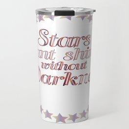 stars cant shine without darkness Travel Mug