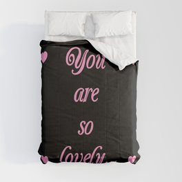 you are so lovely-love,beauty,gorgeous,romantic,compliment,self-esteem,beautiful,women,girly,lovely Comforters