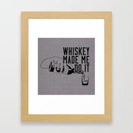 WHISKEY MADE ME DO IT - PARTY Framed Art Print