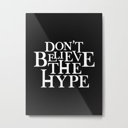 Don't Believe the Hype Metal Print