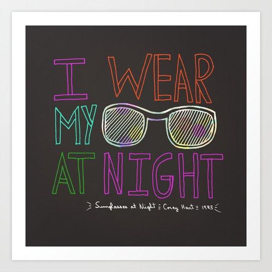 I Wear My Sunglasses At Night  Art Print