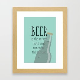 Beer is the answer but I can't remember the question Framed Art Print