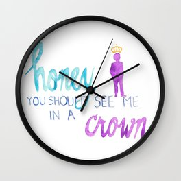 honey, you should see me in a crown Wall Clock