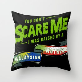 You Don't Scare Me I Was Raised By A Malaysian Mother Throw Pillow