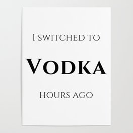 I switched to Vodka Poster