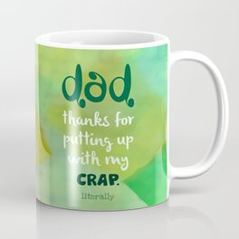 Dad, Thanks for Putting Up With My Crap Coffee Mug