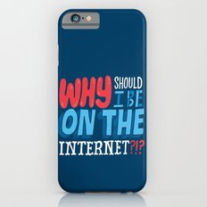 Why Should I Be On The Internet?!? iPhone 6s Slim Case