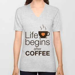 Life begins after coffee - I love Coffee Unisex V-Neck