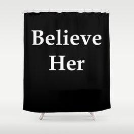 Believe Her Shower Curtain