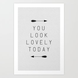 You Look Lovely Today Art Print
