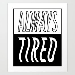 Always Tired Art Print