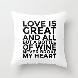 Love is Great and All But a Bottle of Wine Never Broke My Heart Throw Pillow