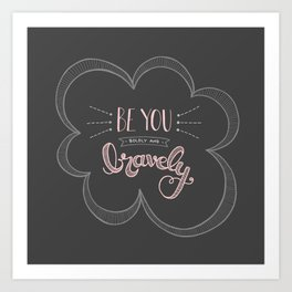 Be you boldly and bravely - dark gray Art Print