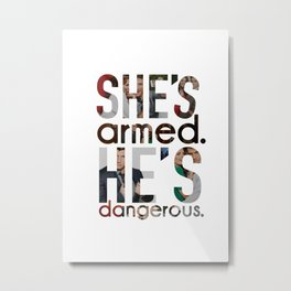 She's armed. He's dangerous. Metal Print
