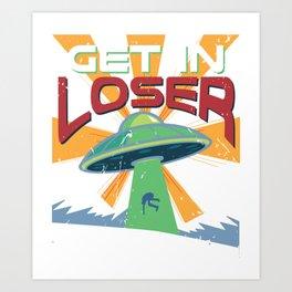 Get In Loser Vintage Alien UFO Stuff Alien Lovers Gift graphic Art Print