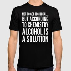 NOT TO GET TECHNICAL BUT ACCORDING TO CHEMISTRY ALCOHOL IS A SOLUTION (Black & White) X-LARGE Black Mens Fitted Tee