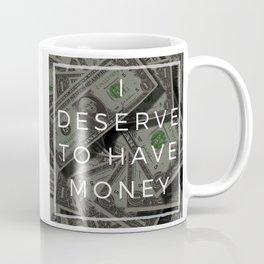 I deserve to have money affirmation Coffee Mug