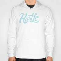 hustle Hoodies featuring Hustle While You Wait by Chris Piascik