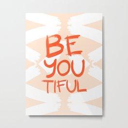 Be-You-Tiful #society6 #motivational Metal Print