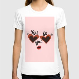 You Go Girl! T-shirt