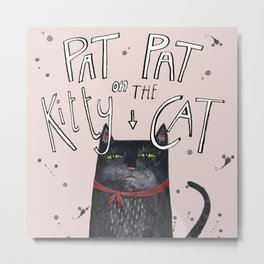 Pat pat on the kitty cat Metal Print